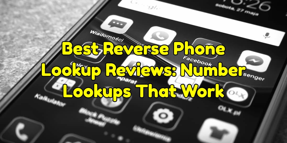 Best Reverse Phone Lookup Reviews: Number Lookups That Work