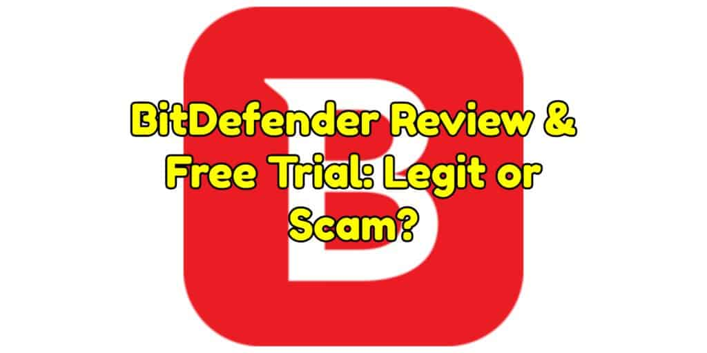 BitDefender Review & Free Trial: Legit or Scam?