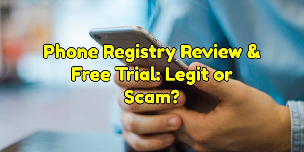 Phone Registry Review & Free Trial: Legit or Scam? {2019 Update}