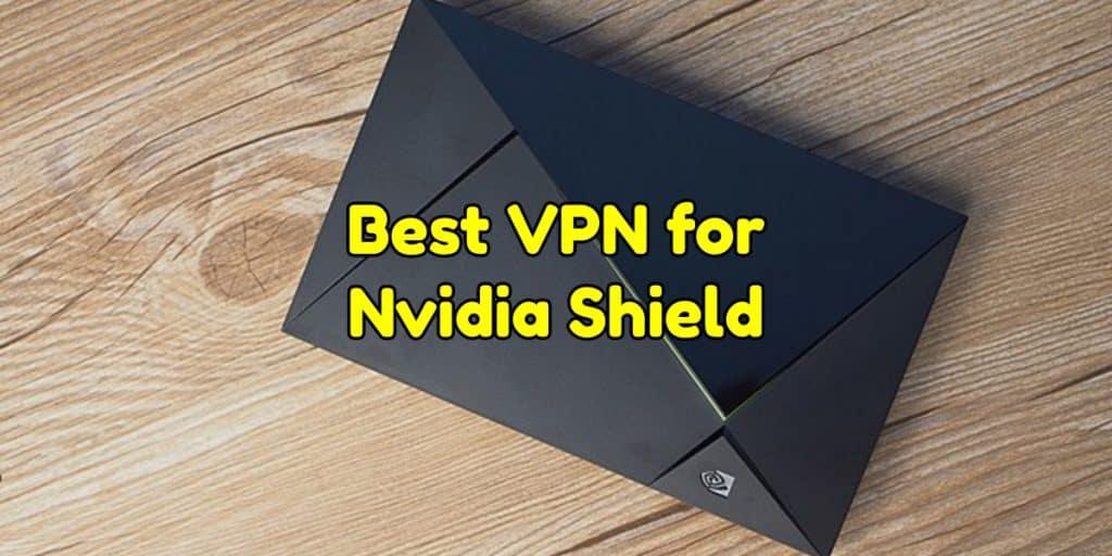 Best VPN for Nvidia Shield
